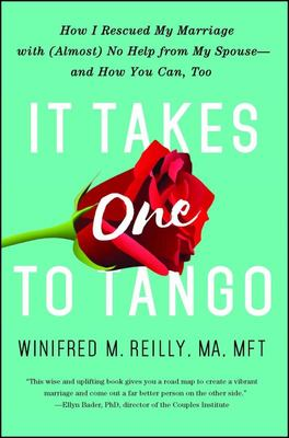 """It Takes One to Tango [""""How I Rescued My Marriage with (Almost) No Help from My Spouse--And How You Can, Too""""]"""