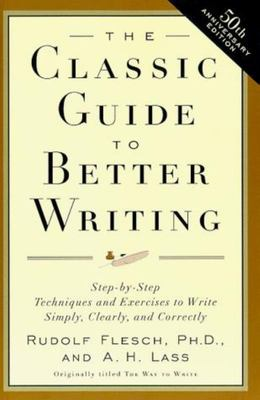 "The Classic Guide to Better Writing[""Step-by-Step Techniques and Exercises to Write Simply, Clearly and Correctly""]"