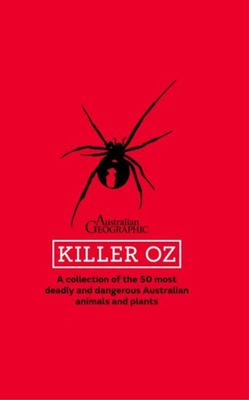 Killer OZ: A Collection of the 50 Most Deadly and Dangerous Australians