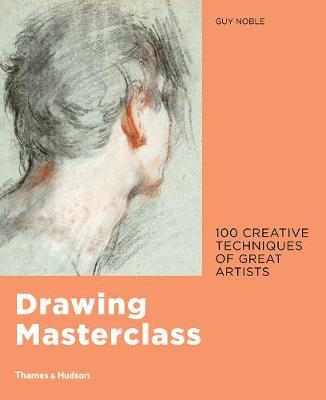 Drawing Masterclass: Creative Techniques of 100 Great Artists