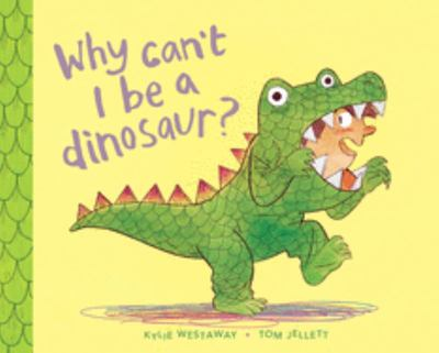 Why Can't I Be A Dinosaur? (HB)