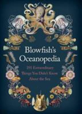 Blowfish's Oceanopedia: 291 Extraordinary Things You Didn't Know About the Sea