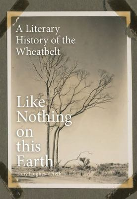 Like Nothing on This Earth A Literary History of the Wheatbelt