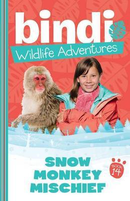Snow Monkey Mischief (Bindi Wildlife Adventures #14)