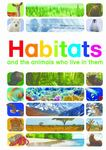 Habitats: And the Animals Who Live in Them