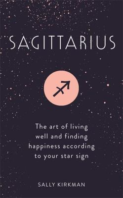 Sagittarius  The Art of Living Well and Finding Happiness According to Your Star Sign
