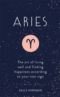 Aries The Art of Living Well and Finding Happiness According to Your Star Sign