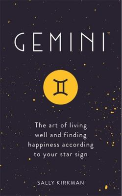 Gemini The Art of Living Well and Finding Happiness According to Your Star Sign