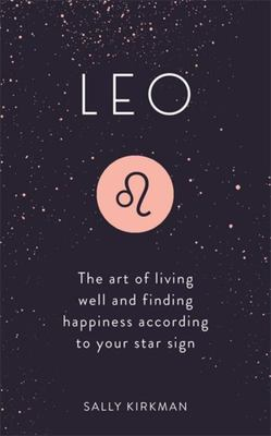 Leo  The Art of Living Well and Finding Happiness According to Your Star Sign