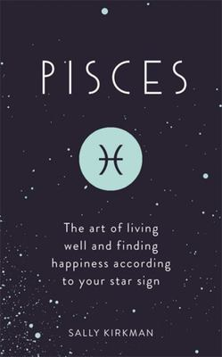Pisces  The Art of Living Well and Finding Happiness According to Your Star Sign