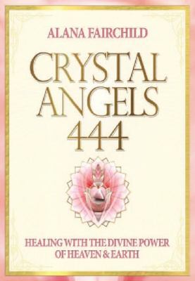 Crystal Angels 444 : Healing with the Divine Power of Heaven and Earth