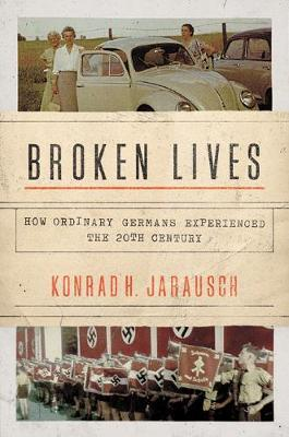 """Broken Lives """"How Ordinary Germans Experienced the 20th Century"""""""