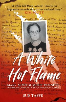 A White Hot Flame: Mary Montgomerie Bennett, Author, Educator, Activist for Indigenous Justice