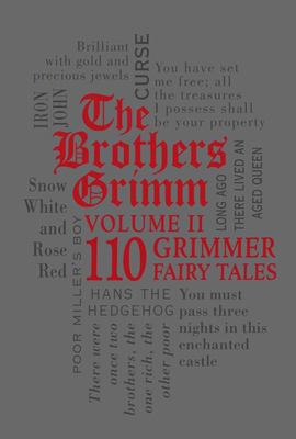 The Brothers Grimm: Volume II - 110 Grimmer Fairy Tales (Word Cloud Classics)