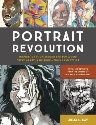 "Portrait Revolution[""Inspiration for Creating Art in Multiple Mediums and Styles from Around the World""]"