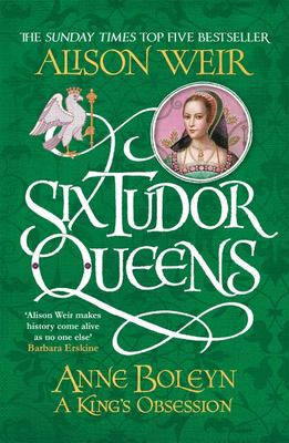 Six Tudor Queens: Anne Boleyn, A King's Obsession (Six Tudor Queens #2)
