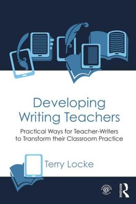 "Developing Writing Teachers[""Practical Ways for Teacher-Writers to Transform Their Classroom Practice""]"
