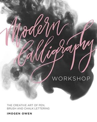 Modern Calligraphy Workshop - The Creative Art of Pen, Brush and Chalk Lettering