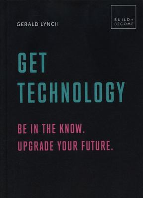 Get Technology: Be in the know. Upgrade your future.: 20 thought-provoking lessons (BUILD+BECOME)