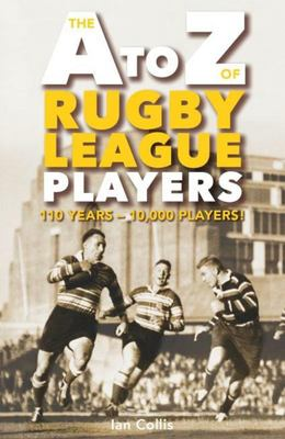 The A to Z of Rugby League Players -110 Years! 10,000 Players
