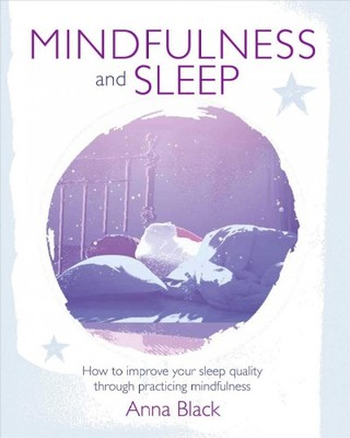 Mindfulness and Sleep - How to Improve Your Sleep Quality Through Practicing Mindfulness