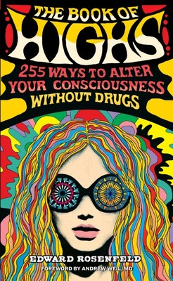 """The Book of Highs - 250 Activities for Altering Your Consciousness Without Drugs""""]"""
