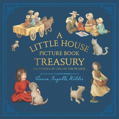 A Little House Picture Book Treasury: Six Stories of Life on the Prairie
