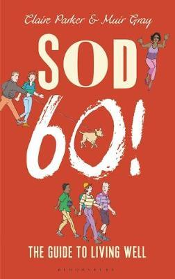 Sod Sixty!: The Guide to Living Well