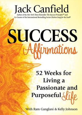 """Success Affirmations[""""52 Weeks for Living a Passionate and Purposeful Life""""]"""