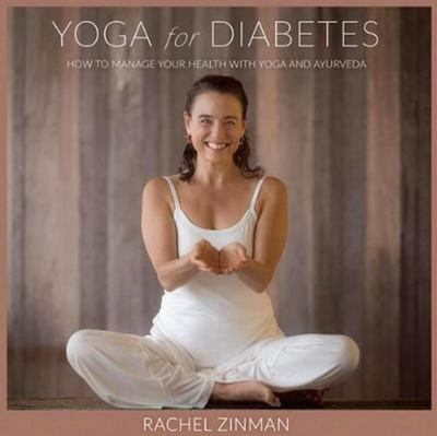 "Yoga for Diabetes[""How to Manage Your Health with Yoga and Ayurveda""]"