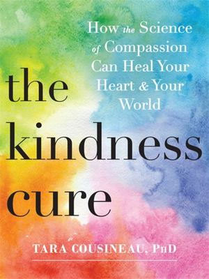 The Kindness Cure: The Five Pathways to Finding Love and Compassion Everywhere You Look