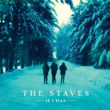 If I Was - The Staves