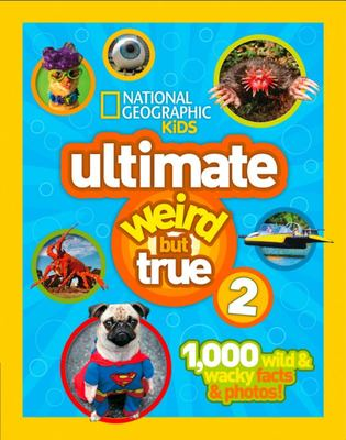 "Ultimate Weird but True 2[""1,000 Wild and Wacky Facts and Photos!""]"