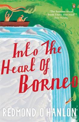 Into the Heart of Borneo : An account of a journey made in 1983 to the mountains of Bastu Tiban with James Fenton