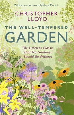 The Well-Tempered Garden: The Timeless Classic That No Gardener Should be without