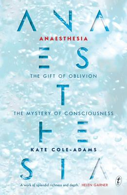 Anaesthesia: The Gift of Oblivion, the Mystery of Consciousness