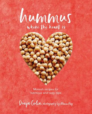 "Hummus Where the Heart Is: ""Moreish Recipes for Nutritious Tasty Dips, from Classic Middle Eastern to Modern Variations"""