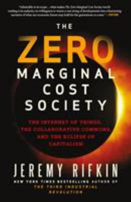 """The Zero Marginal Cost Society[""""The Internet of Things, the Collaborative Commons, and the Eclipse of Capitalism""""]"""