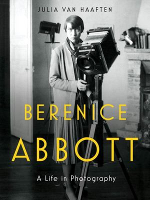 Berenice Abbott - A Life in Photography