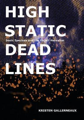 High Static, Dead Lines - Sonic Spectres and the Object Hereafter