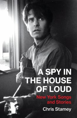 A Spy in the House of Loud - New York Songs and Stories