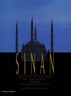 Sinan: Architect of Suleyman the Magnificent and the Ottoman Golden Age