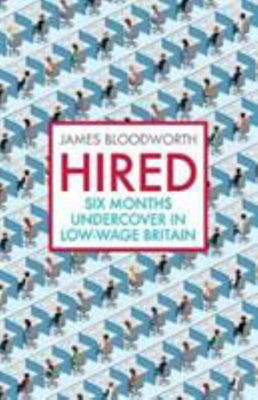 Hired : Six Months Undercover in Low-Wage Britain