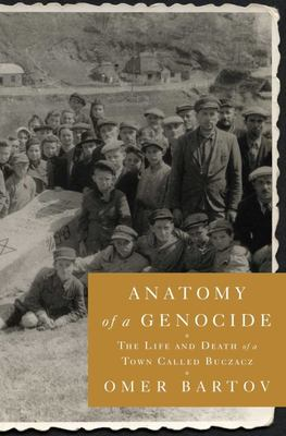 The Anatomy of a Genocide: The Life and Death of a Town Called Buczacz