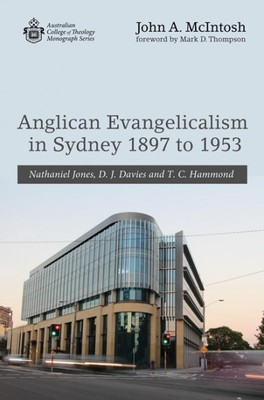 Anglican Evangelicalism in Sydney 1897 to 1953: Nathaniel Jones, D. J. Davies and T. C. Hammond