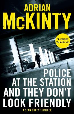 Police at the Station and They Don't Look Friendly (Sean Duffy #6)