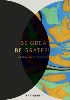 Be Great Be Grateful - Gratitude Journal