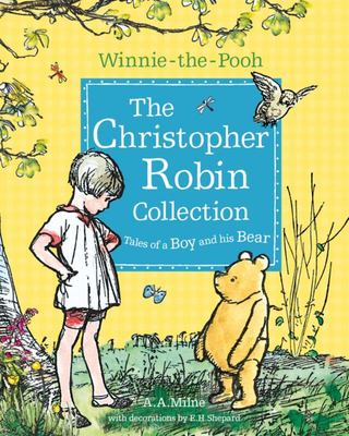 The Christopher Robin Collection: Tales of a Boy and his Bear (Winnie-the-Pooh)