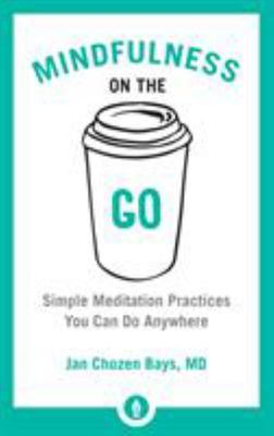 Mindfulness On The Go: Simple Meditation Practices You Can Do Anywhere