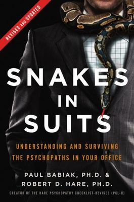 "Snakes in Suits, Revised Edition [""When Psychopaths Go to Work""]"